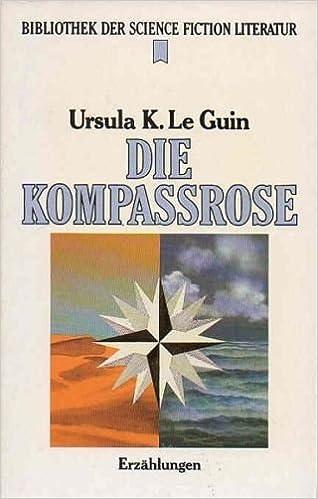 Ursula K. Le Guin - Die Kompassrose. Erzählungen