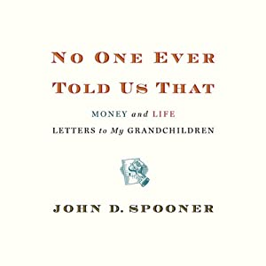 No One Ever Told Us That: Money and Life Letters to My Grandchildren | [John Spooner]