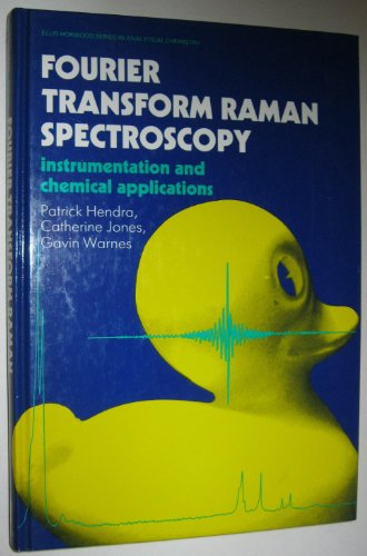 Fourier Transform Raman Spectroscopy: Instrumentation And Chemical Applications (Ellis Horwood Series In Analytical Chemistry)