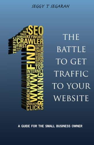 The Battle To Get Traffic To Your Website: A Guide For The Small Business Owner