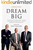 DREAM BIG: How the Brazilian Trio behind 3G Capital - Jorge Paulo Lemann, Marcel Telles and Beto Sicupira - acquired Anheuser-Busch, Burger King and Heinz (English Edition)