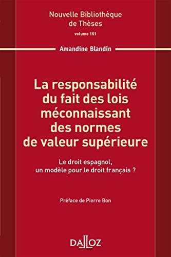 La responsabilité du fait des lois méconnaissant des normes de valeur supérieure. Volume 151