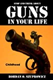Stop and Think About Guns in Your Life-Childhood