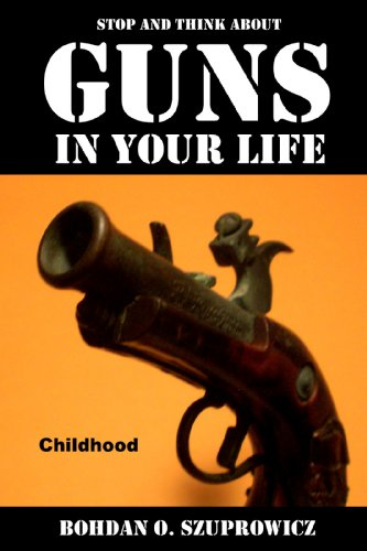 Book: Stop and Think About Guns in Your Life-Childhood by Bohdan O. Szuprowicz