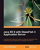 Java EE 6 With GlassFish 3 Application Server: A Practical Guide to Install and Configure the Glassfish 3 Appications Serv...