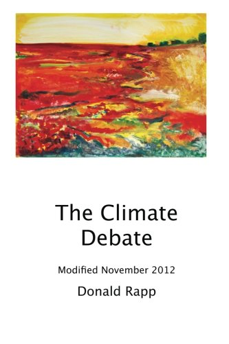 The Climate Debate: Donald Rapp: 9781469967110: Amazon.com: Books