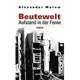 """Beutewelt II: Aufstand in der Fernevon """"Alexander Merow"""""""
