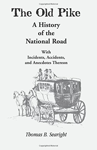 The Old Pike: A History of the National Road, with Incidents, Accidents, and Anecdotes Thereon (Heritage Classic) by Thomas B. Searight (2006-12-13)