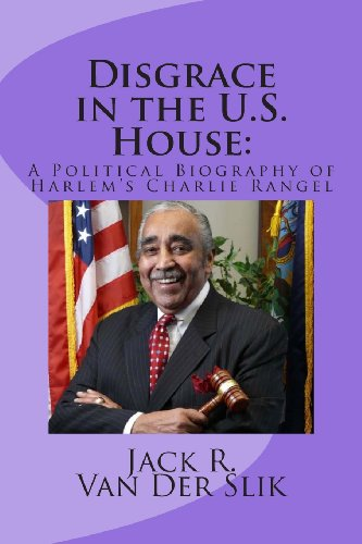 Disgrace in the U.S. House:: A Political Biography of Harlem's Charlie Rangel