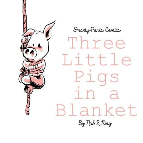 Three Little Pigs in a Blanket [King, Neil R] (Tapa Blanda)