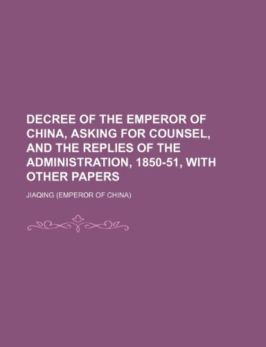 Decree of the Emperor of China, asking for counsel, and the replies of the administration, 1850-51, with other papers