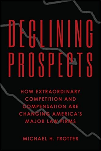 Declining Prospects: How Extraordinary Competition and Compensation Are Changing America's Major Law Firms