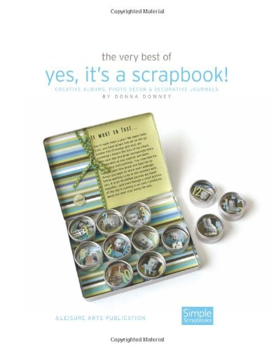 The Very Best of Yes, It's a Scrapbook!: Creative Albums, Photo Decor & Decorative Journals