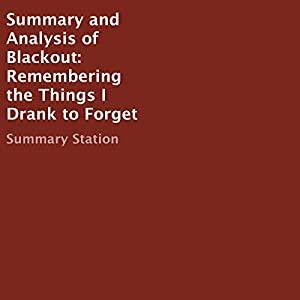 Summary and Analysis of Blackout: Remembering the Things I Drank to Forget Audiobook
