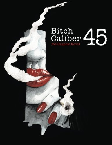 Bitch Caliber 45: the Graphic Novel PDF