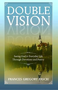 Double Vision - Seeing God In Everyday Life Through Devotions And Poetry by Frances Gregory Pasch ebook deal
