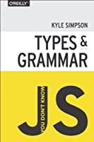 You Don't Know JS: Types & Grammar Front Cover