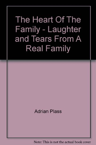 The Heart Of The Family - Laughter and Tears From A Real Family PDF