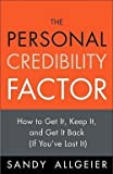 img - for The Personal Credibility Factor : How to Get It, Keep It, and Get It Back (If You've Lost It) (Paperback)--by Sandy Allgeier [2009 Edition] book / textbook / text book