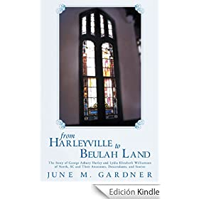 From Harleyville to Beulah Land: The Story of George Ashbury Harley and Lydia Elizabeth Williamson of North, SC and Their Ancestors, Descendants, and Stories (English Edition)