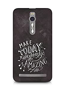 AMEZ make today ridiculously amazing Back Cover For Asus Zenfone 2