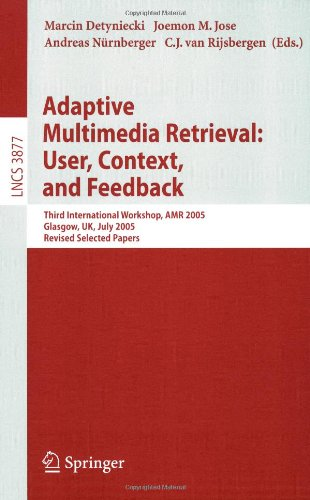 Adaptive Multimedia Retrieval: User, Context, and Feedback: Third International Workshop, AMR 2005, Glasgow, UK, July 28-29, 2005, Revised Selected Papers