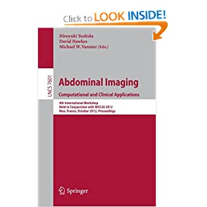 Computational and Clinical Applications in Abdominal Imaging: International Workshop, CCAAI 2012, Held in Conjunction with MICCAI 2012, Nice, France..