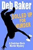 Dolled Up For Murder: A Gretchen Birch Murder Mystery