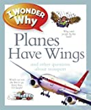 I Wonder Why Planes Have Wings & Other Questions About Transportation