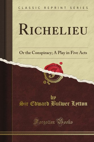 Richelieu: Or the Conspiracy; A Play in Five Acts (Classic Reprint)