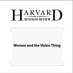 Women and the Vision Thing (Harvard Business Review) Periodical