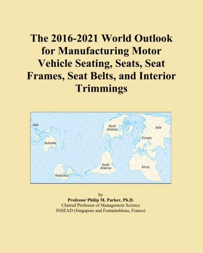 the 2016 2021 world outlook for manufacturing motor vehicle seating seats seat frames seat. Black Bedroom Furniture Sets. Home Design Ideas