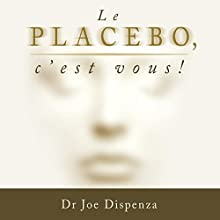 Le placebo, c'est vous ! | Livre audio Auteur(s) : Joe Dispenza Narrateur(s) : Tristan Harvey