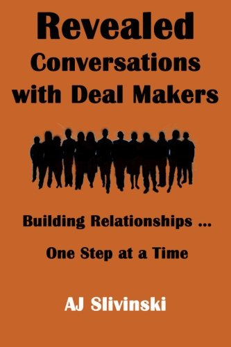 Revealed Conversations With Dealmakers: Building Relationships... One Step At A Time