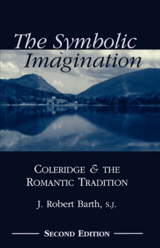 The Symbolic Imagination: Coleridge and the Romantic Tradition (Studies in Religion and Literature, 3), J. ROBERT BARTH