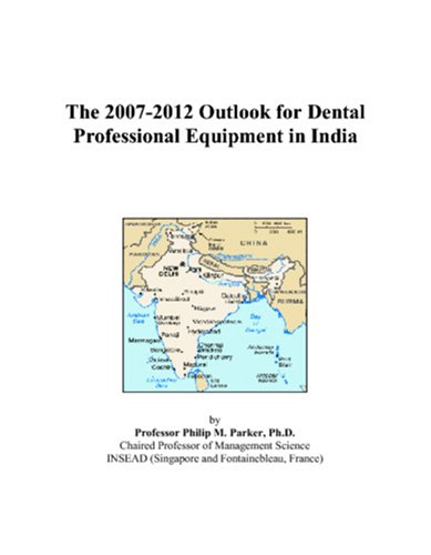 The 2007-2012 Outlook for Dental Professional Equipment in India