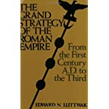 The Grand Strategy of the Roman Empire: From the First Century A.D. to the Third (Johns Hopkins Paperbacks) ~ Edward N. Luttwak