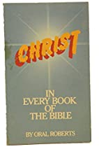 Christ: In Every Book of the Bible by Oral…
