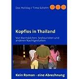 """Kopflos in Thailand: Von Barm�dchen, Sextouristen und anderen Nachtgestaltenvon """"Doc Holiday"""""""