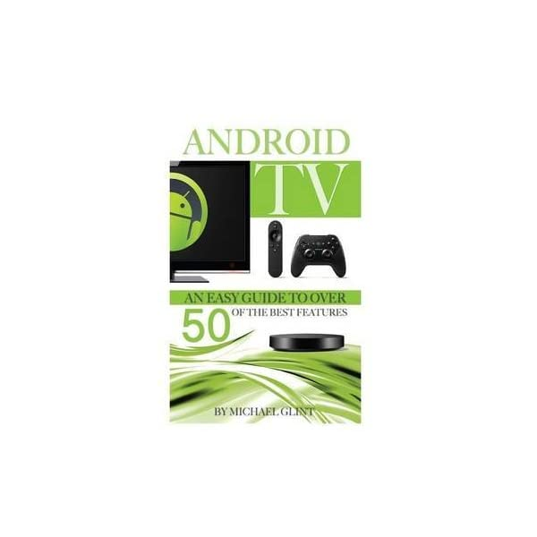 Android-TV-An-Easy-Guide-to-Over-50-of-the-Best-Features-By-author-Michael-Glint-published-on-October-2014