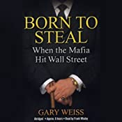 Born to Steal: When the Mafia Hit Wall Street | [Gary Weiss]