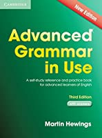 Advanced Grammar in Use. Edition with answers: A self-study reference and practice book for advanced learners of English