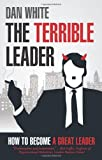 Terrible Leader: How to become a great leader