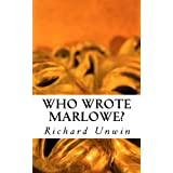Who Wrote Marlowe? The Mystery of Christopher Marloweby Richard Unwin