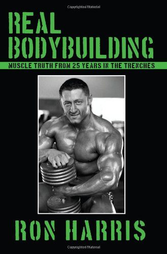 Real Bodybuilding: Muscle Truth from 25 Years in the Trenches
