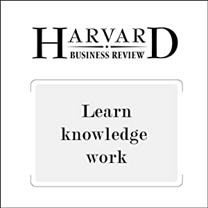 Learn Knowledge Work (Harvard Business Review) | [Bradley R. Staats, David M. Upton]