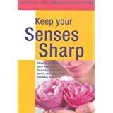 Health Solutions: Keep Your Senses Sharp: Preserve Your Eyesight, Hearing, Taste and Smell and Keep Them Working Wellby Reader's Digest