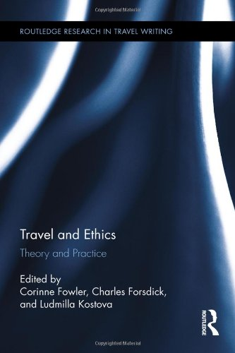 Travel and Ethics: Theory and Practice (Routledge Research in Travel Writing)