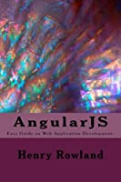 AngularJS: Easy Guide on Web Application Development Front Cover