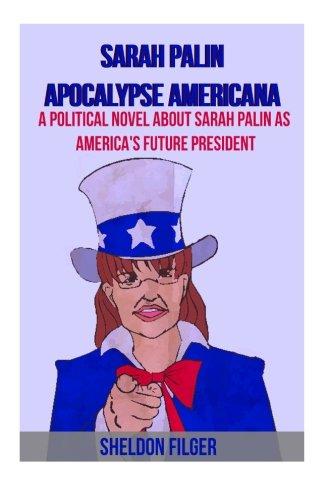 Sarah Palin Apocalypse Americana: A Political Novel About Sarah Palin As America'S Future President